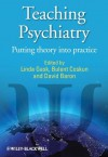 Teaching Psychiatry: Putting Theory Into Practice - Linda Gask, Bulent Coskun, David Baron