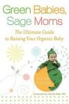 Green Babies, Sage Moms: The Ultimate Guide to Raising Your Organic Baby - Lynda Fassa, Harvey Karp