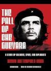 The Fall of Che Guevara - Henry Ryan, Richard McGonagle, Richard McGonigle