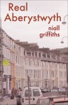 Real Aberystwyth - Niall Griffiths, Peter Finch