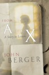 From A to X - John Berger