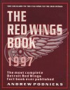 The Red Wings Book: The Most Complete Detroit Red Wings Book Ever Published - Andrew Podnieks