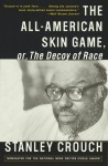 The All-American Skin Game, or Decoy of Race: The Long and the Short of It, 1990-1994 - Stanley Crouch
