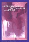 The Resurrection of the Body and the Ruin of the World - Paul Guest