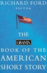 The Granta Book of the American Short Story - Richard Ford, Bernard Malamud, Donald Barthelme, Jane Bowles