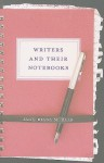 Writers and Their Notebooks - Diana M. Raab, Phillip Lopate