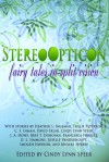 Stereo Opticon: Fairy Tales in Split Vision - Cindy Lynn Speer, Heather S. Ingemar, Imogen Howson, G.L. Simmons, JoSelle Vanderhooft, David Sklar, J.A. Howe, Bree T. Donovan, Francesca Forrest, Mureal Hebert, Trulie Peterson, C.S. Inman