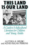 This Land Is Our Land: A Guide to Multicultural Literature for Children and Young Adults - Alethea K. Helbig, Agnes Regan Perkins