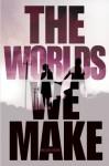 The Worlds We Make - Megan Crewe
