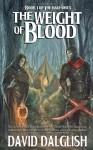 The Weight of Blood - David Dalglish