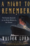 A Night to Remember: A Classic Account of the Final Hours of the Titanic - Walter Lord