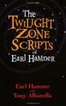 The Twilight Zone Scripts of Earl Hamner - Earl Hamner Jr., Tony Albarella