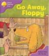 Go Away, Floppy (Oxford Reading Tree: Stage 1+: First Sentences) - Roderick Hunt, Alex Brychta