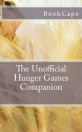 The Unofficial Hunger Games Companion: A Bookcaps Study Guide - BookCaps