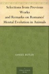 Selections from Previous Works and Remarks on Romanes' Mental Evolution in Animals - Samuel Butler