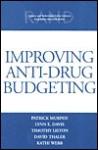 Improving Anti-Drug Budgeting - Patrick Murphy, Lynn Davis, David Thaler, Katharine Watkins Webb, Timothy Liston