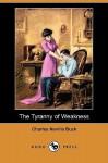 The Tyranny of Weakness (Dodo Press) - Charles Neville Buck, Paul Stahr