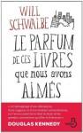 Le Parfum de ces livres que nous avons aimés (French Edition) - Will Schwalbe, Lyne STROUC