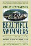 Beautiful Swimmers : Watermen, Crabs and the Chesapeake Bay - William W. Warner, John Barth