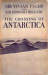 The Crossing of Antarctica - Vivian Fuchs, Edmund Hillary