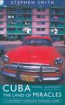 Cuba: The Land of Miracles: A Journey Through Modern Cuba - Stephen Smith