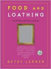 Food and Loathing: A Life Measured Out in Calories - Betsy Lerner