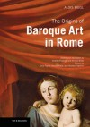 The Origins of Baroque Art in Rome - Alois Riegl, Andrew Hopkins, Alina Payne, Arnold Alexander Witte, Arnold Witte
