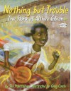 Nothing but Trouble: The Story of Althea Gibson - Sue Stauffacher, Greg Couch