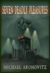 Seven Deadly Pleasures - Michael Aronovitz