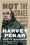 Not the Israel My Parents Promised Me - Harvey Pekar, JT Waldman, Joyce Brabner