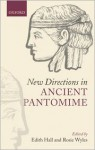 New Directions in Ancient Pantomine - Edith Hall, Rosie Wyles
