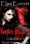 Vampire Whispers; Collection of 4 Erotic Vampire Stories - Elixa Everett