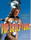 Pop Sculpture: How to Create Action Figures and Collectible Statues - Tim Bruckner, Zach Oat, Ruben Procopio