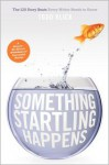 Something Startling Happens: The 120 Story Beats Every Writer Needs to Know - Todd Klick