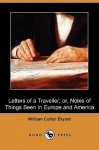 Letters of a Traveller; Or, Notes of Things Seen in Europe and America (Dodo Press) - William Cullen Bryant