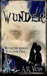 Wunder Volume One (Wunder, #0.5-2) - A.R. Von