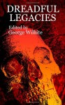 Dreadful Legacies - George Wilhite, Teresa Hawk, Mark Finnemore