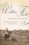 The Willow Field (Vintage Contemporaries) - William Kittredge