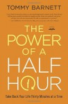 The Power of a Half Hour: Take Back Your Life Thirty Minutes at a Time - Tommy Barnett