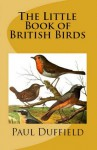 The Little Book of British Birds - Paul Duffield