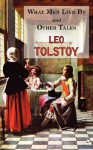 What Men Live By & Other Tales: Stories by Tolstoy - Leo Tolstoy