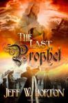 The Last Prophet - Jeff W. Horton