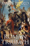 The Roman Triumph - Mary Beard