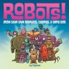 Robots!: Draw Your Own Androids, Cyborgs & Fighting Bots - Jay Stephens