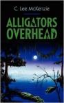 Alligators Overhead - C. Lee McKenzie