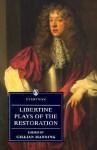 Libertine Plays of the Restoration - Various, Thomas Shadwell, Thomas Otway, John Dryden, Gillian Manning
