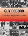 Complete Cinematic Works: Scripts, Stills, Documents - Guy Debord, Ken Knabb