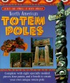 North American Totem Poles: Secrets and Symbols of North America [With 8 Packaged Totem Pole Pieces and Brush and 4 Paints] - Molly Perham
