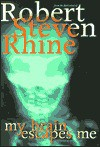 My Brain Escapes Me - Robert Steven Rhine