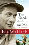 The Good, the Bad, and Me: In My Anecdotage - Eli Wallach